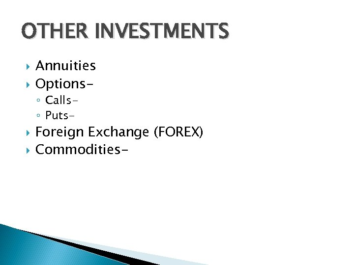 OTHER INVESTMENTS Annuities Options◦ Calls◦ Puts- Foreign Exchange (FOREX) Commodities-