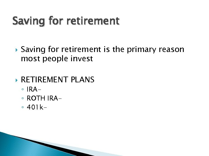 Saving for retirement is the primary reason most people invest RETIREMENT PLANS ◦ IRA◦