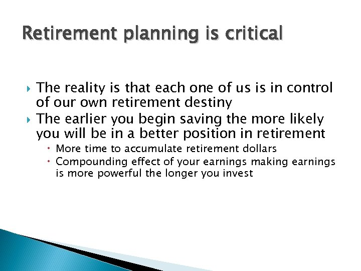 Retirement planning is critical The reality is that each one of us is in
