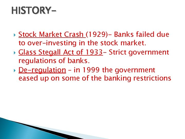 HISTORY Stock Market Crash (1929)- Banks failed due to over-investing in the stock market.