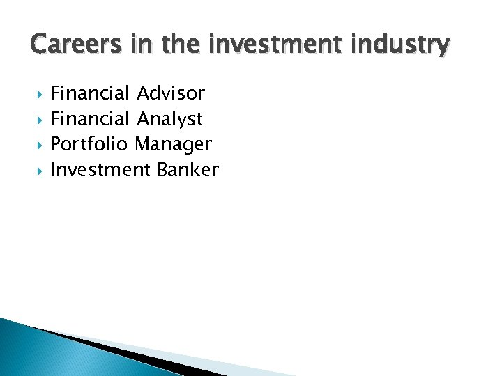 Careers in the investment industry Financial Advisor Financial Analyst Portfolio Manager Investment Banker
