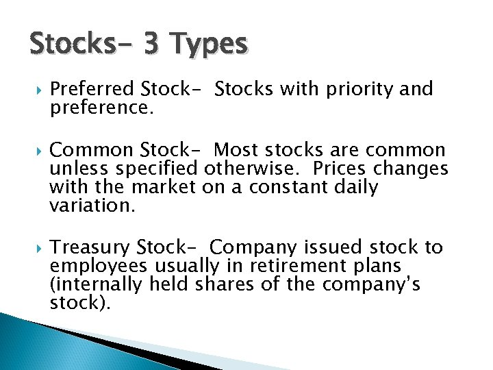 Stocks- 3 Types Preferred Stock- Stocks with priority and preference. Common Stock- Most stocks