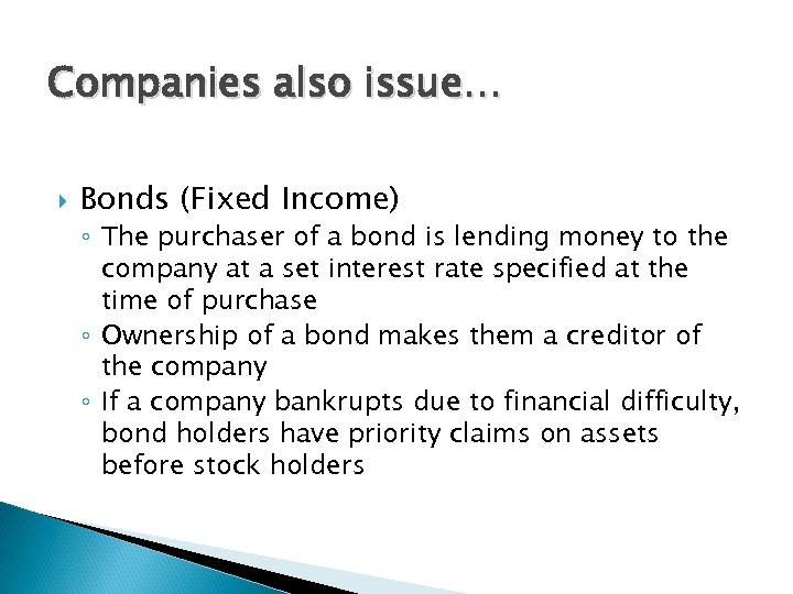 Companies also issue… Bonds (Fixed Income) ◦ The purchaser of a bond is lending
