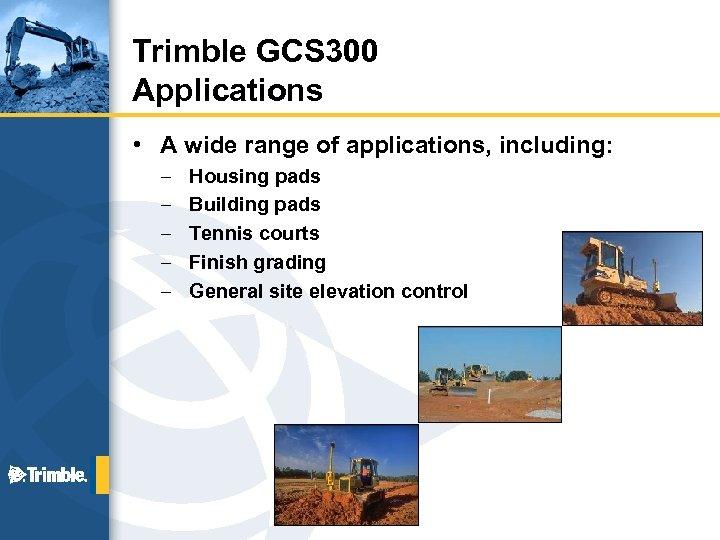 Trimble GCS 300 Applications • A wide range of applications, including: – – –