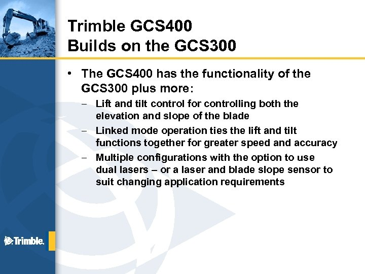 Trimble GCS 400 Builds on the GCS 300 • The GCS 400 has the