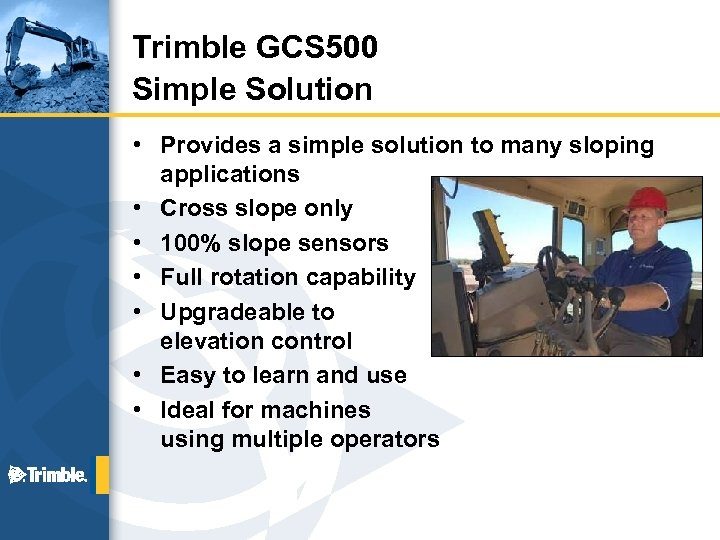 Trimble GCS 500 Simple Solution • Provides a simple solution to many sloping applications