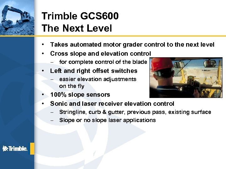 Trimble GCS 600 The Next Level • • Takes automated motor grader control to