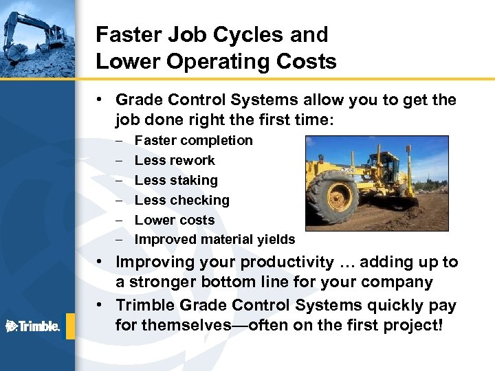 Faster Job Cycles and Lower Operating Costs • Grade Control Systems allow you to