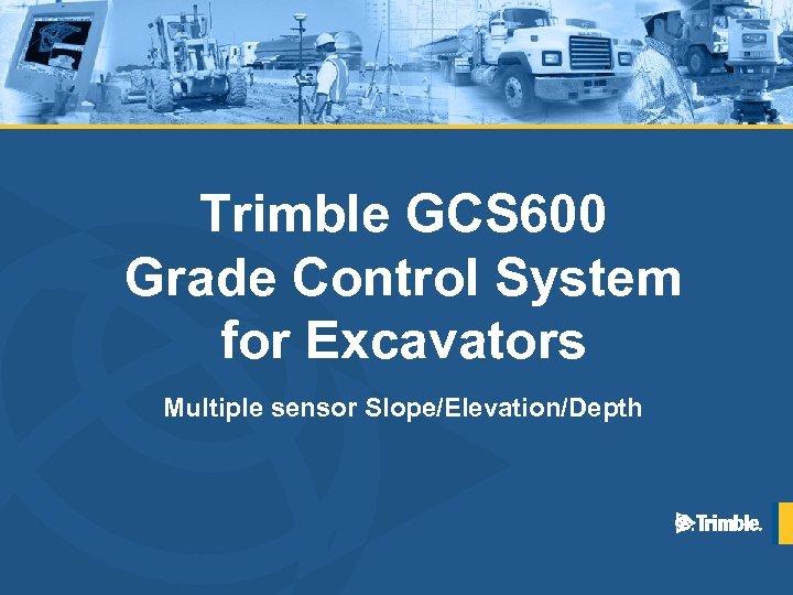 Trimble GCS 600 Grade Control System for Excavators Multiple sensor Slope/Elevation/Depth