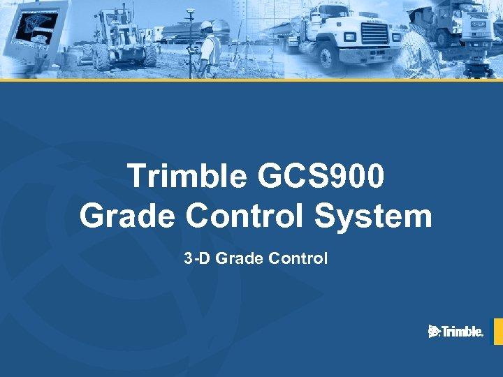 Trimble GCS 900 Grade Control System 3 -D Grade Control