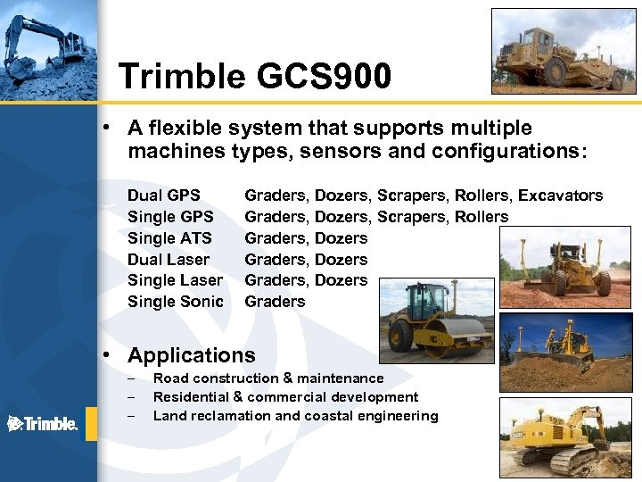 Trimble GCS 900 • A flexible system that supports multiple machines types, sensors and