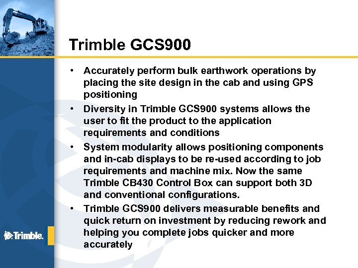Trimble GCS 900 • • Accurately perform bulk earthwork operations by placing the site