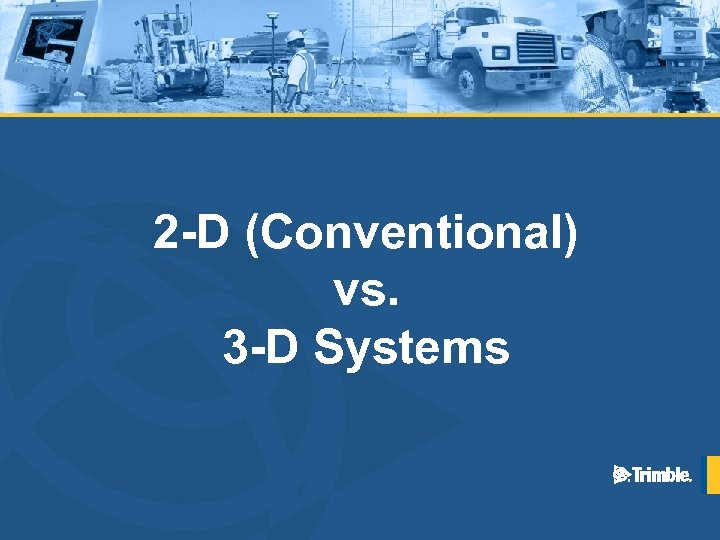 2 -D (Conventional) vs. 3 -D Systems