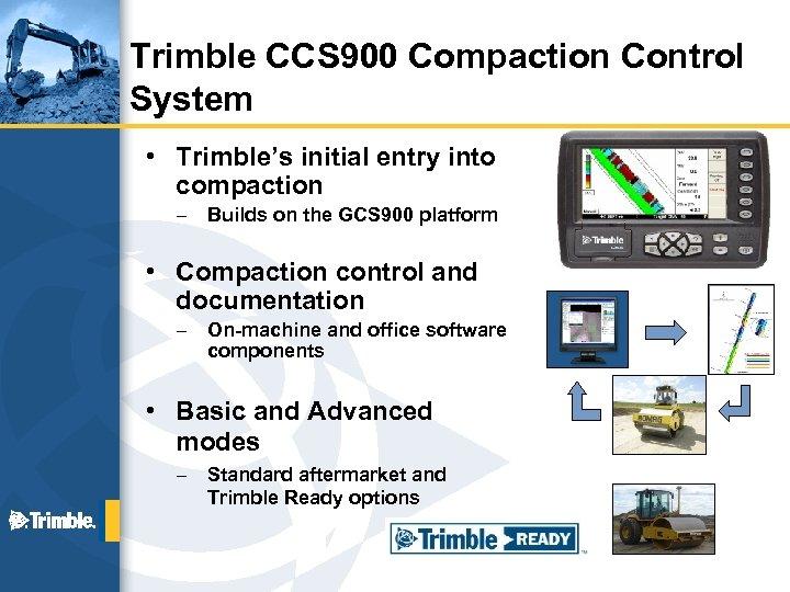 Trimble CCS 900 Compaction Control System • Trimble's initial entry into compaction – Builds