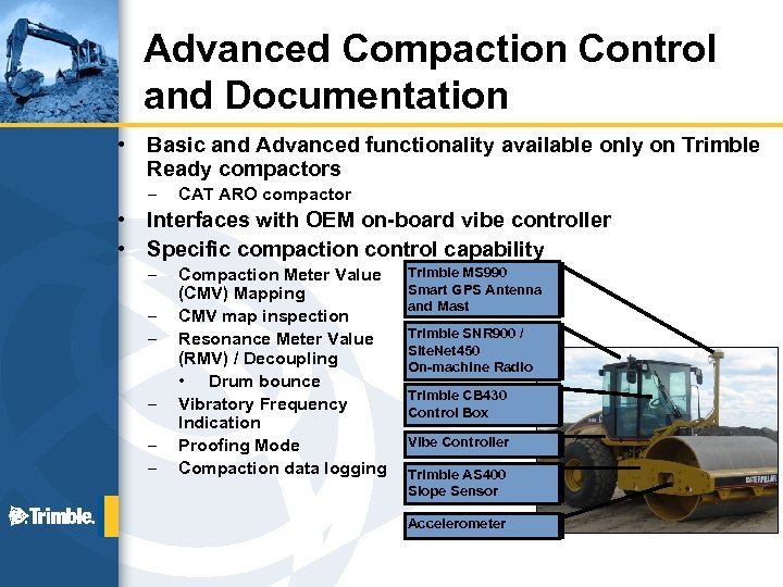 Advanced Compaction Control and Documentation • Basic and Advanced functionality available only on Trimble