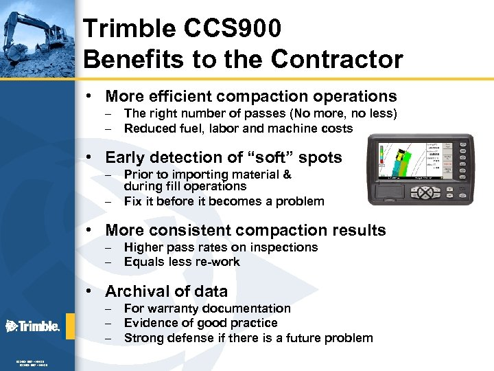 Trimble CCS 900 Benefits to the Contractor • More efficient compaction operations – –