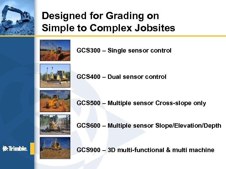 Designed for Grading on Simple to Complex Jobsites GCS 300 – Single sensor control