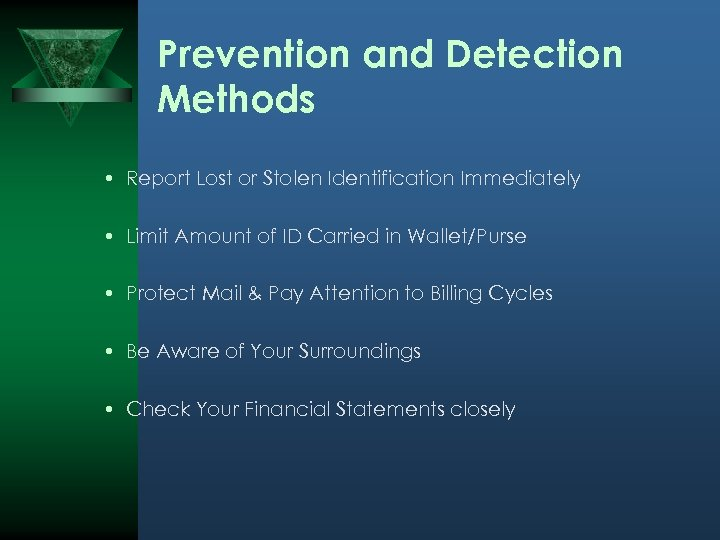 Prevention and Detection Methods • Report Lost or Stolen Identification Immediately • Limit Amount
