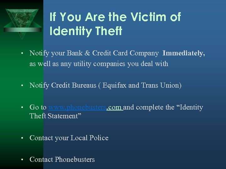 If You Are the Victim of Identity Theft • Notify your Bank & Credit