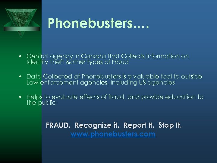 Phonebusters. … • Central agency in Canada that Collects Information on Identity Theft &other