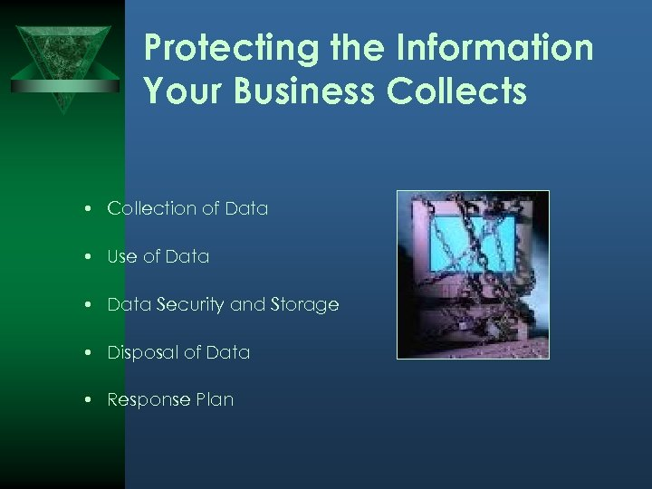 Protecting the Information Your Business Collects • Collection of Data • Use of Data
