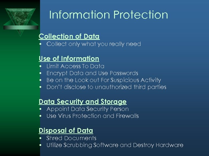 Information Protection Collection of Data • Collect only what you really need Use of