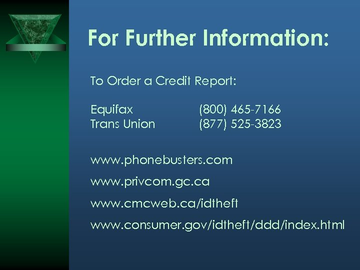 For Further Information: To Order a Credit Report: Equifax Trans Union (800) 465 -7166