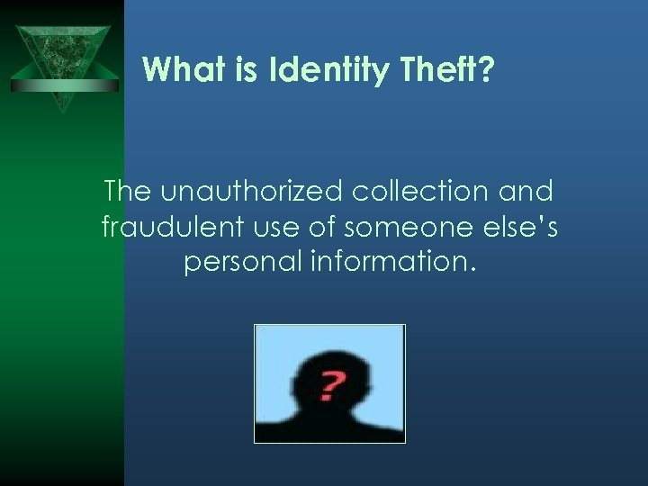 What is Identity Theft? The unauthorized collection and fraudulent use of someone else's personal