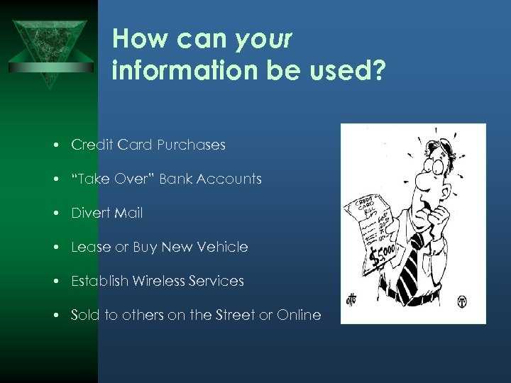 """How can your information be used? • Credit Card Purchases • """"Take Over"""" Bank"""