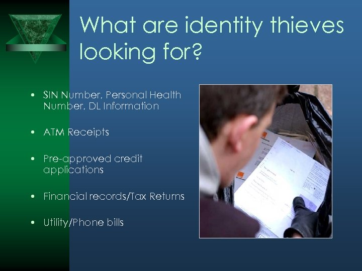 What are identity thieves looking for? • SIN Number, Personal Health Number, DL Information