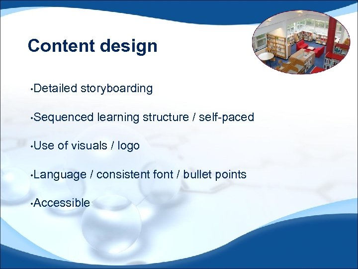 Content design • Detailed storyboarding • Sequenced • Use learning structure / self-paced of