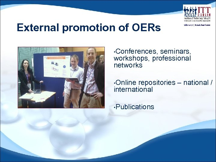 External promotion of OERs • Conferences, seminars, workshops, professional networks • Online repositories –
