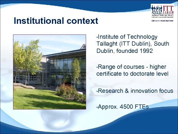 Institutional context • Institute of Technology Tallaght (ITT Dublin), South Dublin, founded 1992 •
