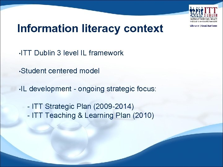 Information literacy context • ITT Dublin 3 level IL framework • Student • IL
