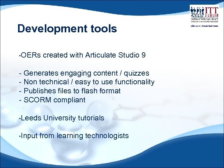 Development tools • OERs created with Articulate Studio 9 - Generates engaging content /
