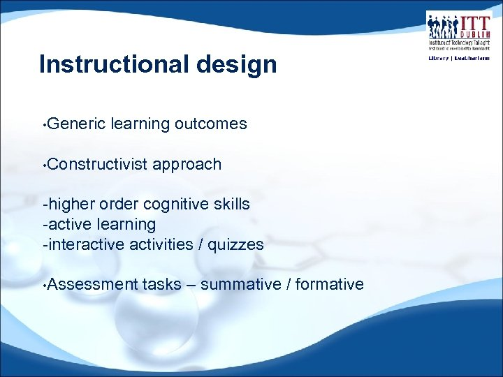 Instructional design • Generic learning outcomes • Constructivist approach -higher order cognitive skills -active