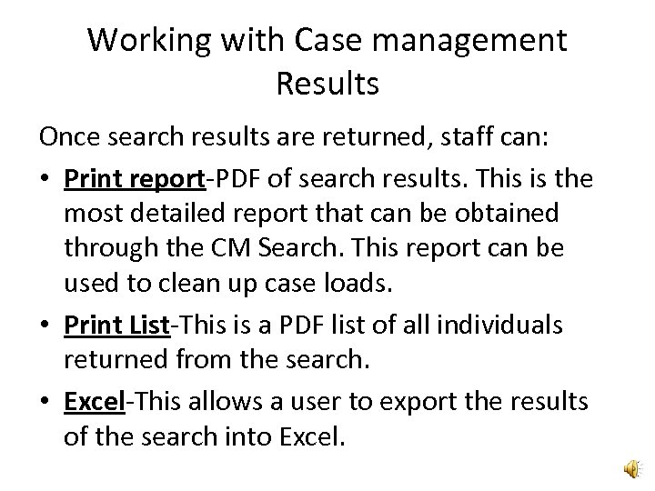 Working with Case management Results Once search results are returned, staff can: • Print