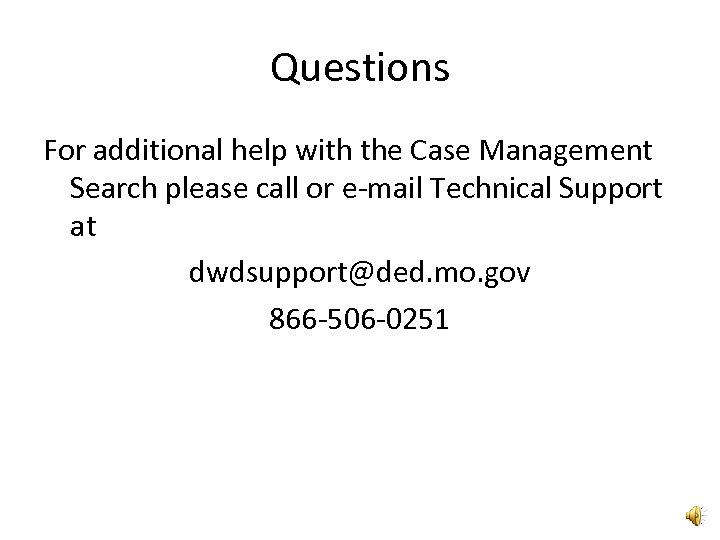 Questions For additional help with the Case Management Search please call or e-mail Technical