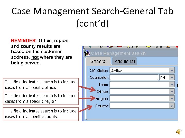 Case Management Search-General Tab (cont'd) REMINDER: Office, region and county results are based on