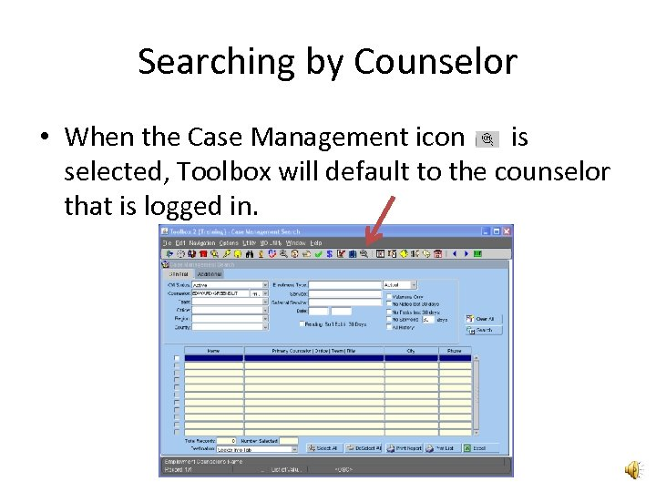Searching by Counselor • When the Case Management icon is selected, Toolbox will default