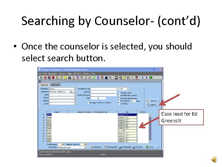 Searching by Counselor- (cont'd) • Once the counselor is selected, you should select search