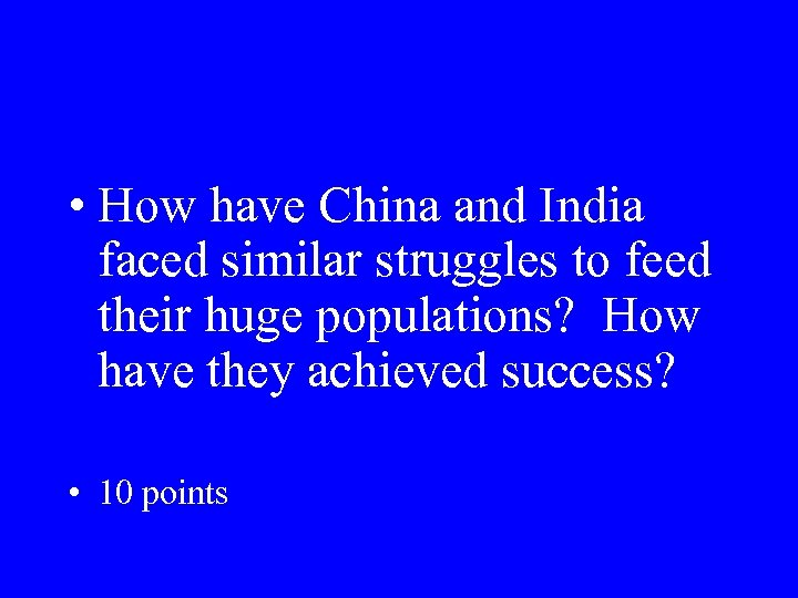 • How have China and India faced similar struggles to feed their huge