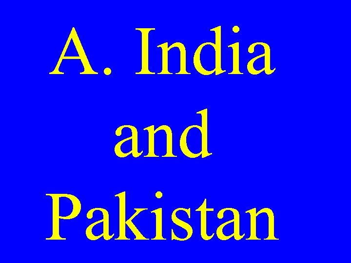 A. India and Pakistan