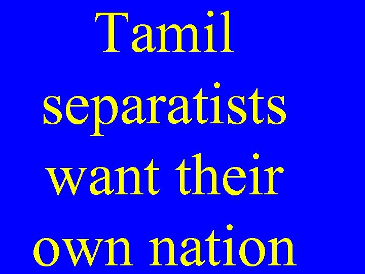 Tamil separatists want their own nation