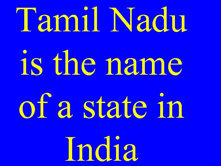 Tamil Nadu is the name of a state in India
