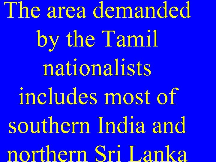 The area demanded by the Tamil nationalists includes most of southern India and northern