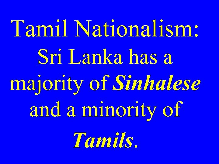 Tamil Nationalism: Sri Lanka has a majority of Sinhalese and a minority of Tamils.