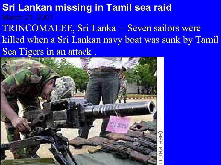 Sri Lankan missing in Tamil sea raid March 21, 2001 TRINCOMALEE, Sri Lanka --