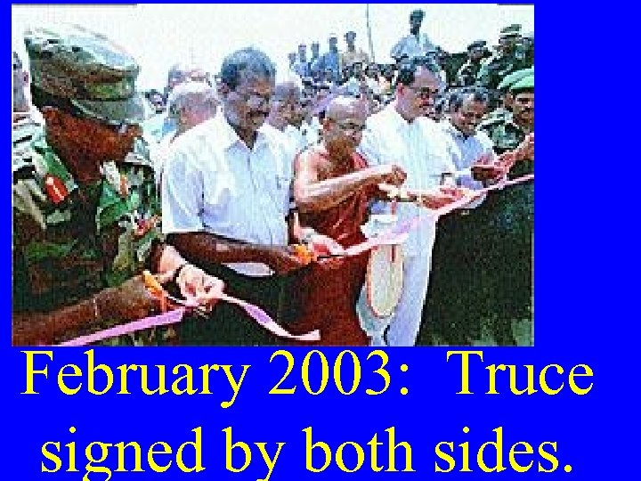 February 2003: Truce signed by both sides.