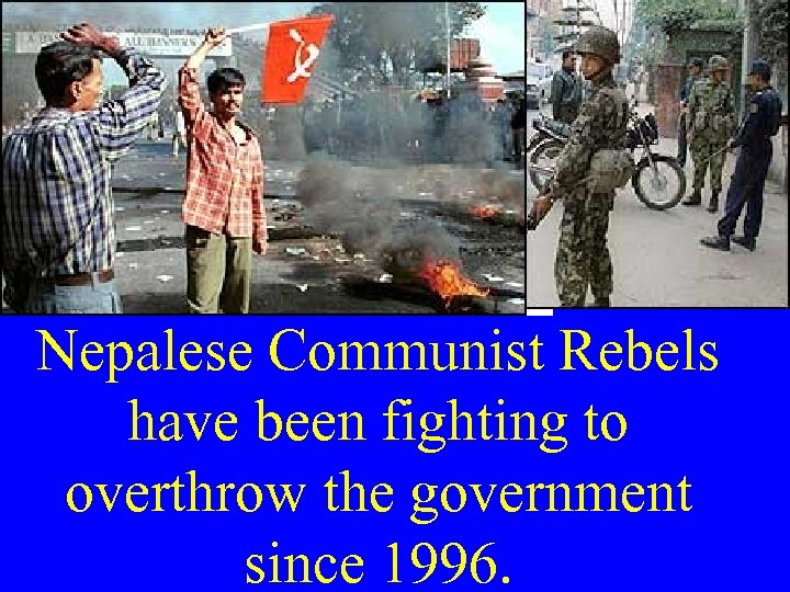 Nepalese Communist Rebels have been fighting to overthrow the government since 1996.